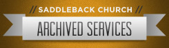 Saddleback Church Archived Services